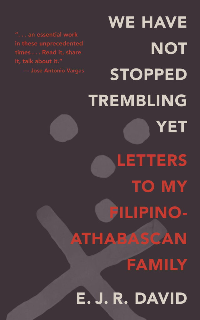 "i.	The book cover for E.J.R. David's ""We Have Not Stopped Trembling Yet: Letters to My Filipino-Athabascan Family."" There are grey cirlces and a large, faded ""X"" shape behind the title."